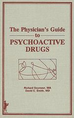The Physician's Guide to Psychoactive Drugs by Richard Seymour